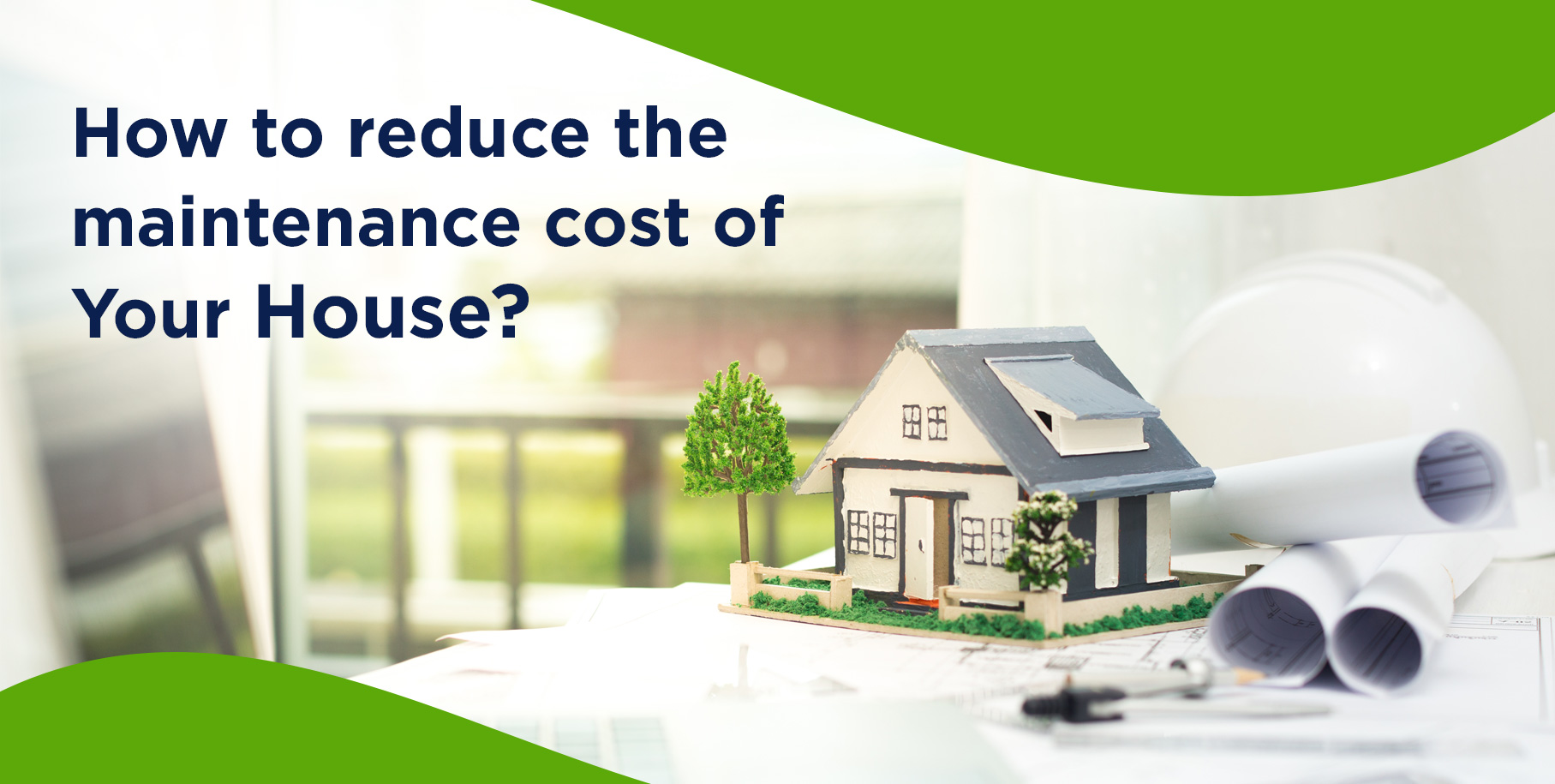 How to Reduce The Maintenance Cost of your House?