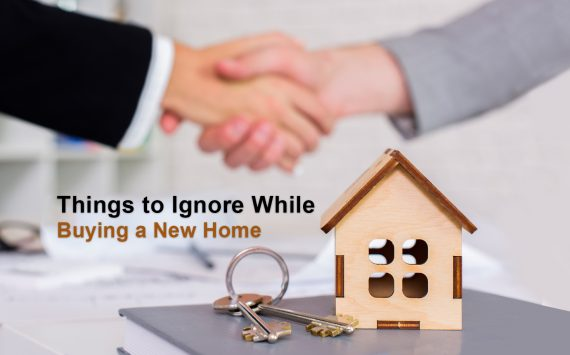Things to Ignore while Buying a New Home