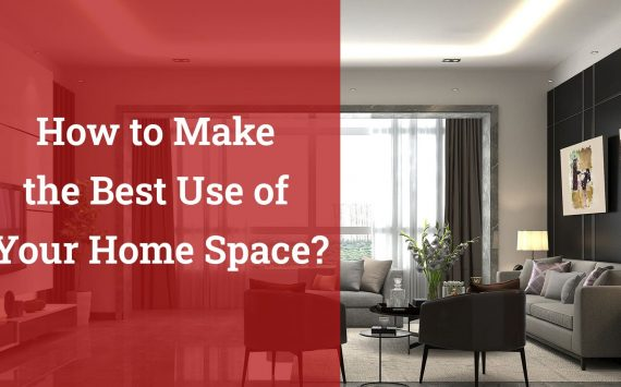 How to Make the Best Use of Your Home Space?