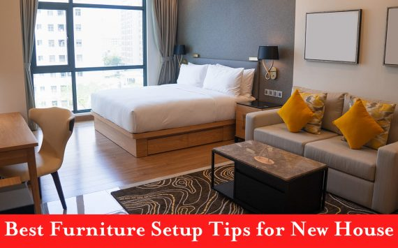 Best Furniture Setup Tips for New House