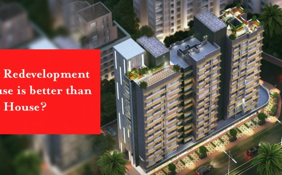 Why Redevelopment House is better than New House?