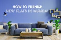 How to Furnish New Flats in Mumbai?